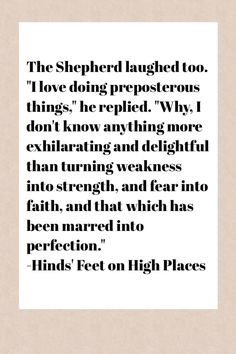 He delights in doing the preposterous! Hinds' Feet on High Places. I love this book.