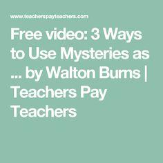 Free video: 3 Ways to Use Mysteries as ... by Walton Burns | Teachers Pay Teachers