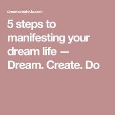 5 steps to manifesting your dream life — Dream. Create. Do
