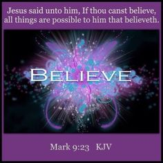 Mark Jesus said unto him, If thou canst believe, all things are possible to him that believe Jesus Quotes, All Things, Believe, Bible, God, Sayings, My Love, Biblia, Dios