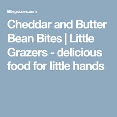 Cheddar and Butter Bean Bites | Little Grazers - delicious food for little hands