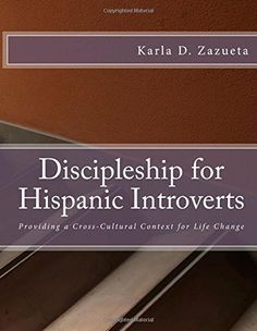 Discipleship for Hispanic Introverts: Providing a Cross-Cultural Context for Life Change by Karla D. Zazueta http://www.amazon.com/dp/1507747780/ref=cm_sw_r_pi_dp_yZqqvb16ZEAKP