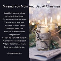 Missing You Mom and Dad At Christmas It's sad that you're not with us, at this lovely time of year, but we have precious memories, of when you both were here. You made Christmas special, the way it's meant to be, filled with love and kindness, and generosity. You were the dearest Mom and Dad, we know that we were blessed, and pray that Christmas Angels, bring you sweet, eternal rest - Memorial Cards For Christmas