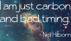 """I am just carbon and bad timing."" - Neil Hilborn Photograph from Hubble Transparent Quotes"