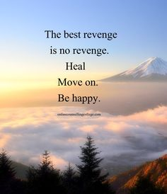 Best The best revenge is no revenge. Be happy. Created and posted by. Best Quotes Life Lesson Check more at bestquotes. New Quotes, Wisdom Quotes, Motivational Quotes, Life Quotes, Inspirational Quotes, The Best Revenge Quotes, Quotes About Revenge, Quotes On Relationships, Timing Quotes
