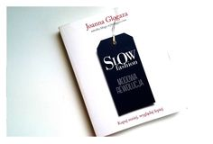 SLOW FASHION. Modowa rewolucja Joanny Glogazy