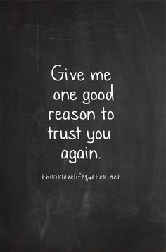 Give me one good reason to trust you again love love quotes quotes girl trust relationship guy
