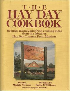 The Hay Day Cookbook/Recipes, Menus and Fresh Cooking Ideas from the Fabulous...