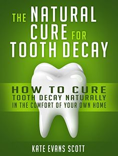 FREE TODAY    The Natural Cure For Tooth Decay: How To Cure Tooth Decay Naturally In The Comfort Of Your Own Home - Kindle edition by Kate Evans Scott. Health, Fitness & Dieting Kindle eBooks @ Amazon.com.