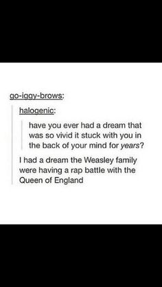 Weasley Rap Battle With the Queen of England Dream