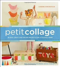 Petit Collage: 25 Easy Craft And Decor Projects For A Playful Home PDF