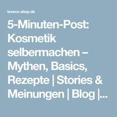 5-Minuten-Post: Kosmetik selbermachen – Mythen, Basics, Rezepte | Stories & Meinungen | Blog | LOVECO