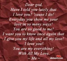 Dear God... I LOVE YOU! You are my everything!!! <3