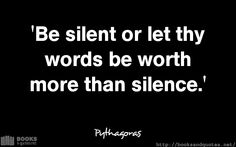 Pythagoras Be silent or let thy wor #quotes