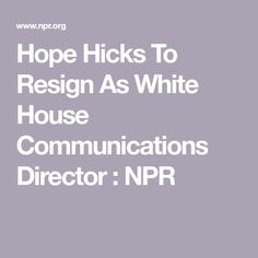 Hope Hicks To Resign As White House Communications Director : NPR Sayings, News, House, Lyrics, Home, Haus, Word Of Wisdom, Houses, Quotes
