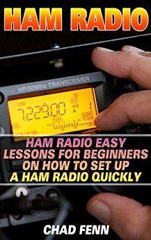 Ham Radio: Ham Radio Easy Lessons For Beginners On How To Set Up A Ham Radio…