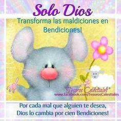 Solo Dios transforma las maldiciones en BENDICIONES! Así que por cada mal que te deseen, Dios lo cambiará en cien bendiciones!!  ヾ(*´∀`*)ノ Tesoros Celestiales