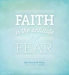 """Faith is the antidote for fear."" - Elder Russel M. Nelson #ldsconf #lds #faith"