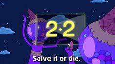 Finn- mathmatical, bubble gum princess- but Finn, your horrible at math. Finn- ohh yeah ( sad voice)