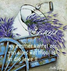 """Let wel: My emmer kantel oor van Als wat mooi is in die lewe"" deur Stella Brawer Biblical Quotes, Religious Quotes, Bible Quotes, Qoutes, Poetic Words, Afrikaanse Quotes, Goeie Nag, Goeie More, 90th Birthday"