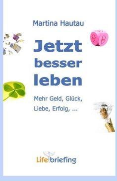 Jetzt besser leben: Mehr Geld, Glück, Liebe, Erfolg von Martina Hautau,  #Geld #Liebe #Glück #Erfolg #Lifebriefing http://www.lifebriefing.com/jbl_1-kindle