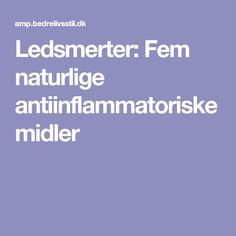 Ledsmerter: Fem naturlige antiinflammatoriske midler Healing Meditation, Health Fitness, Wellness, Tips, Motion, Alternative, Massage, Advice, Organic