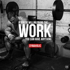 If You're Willing To Do The Work, You Can Have Anything.  Your discipline and dedication will allow you to achieve your goals. #fit,  #gym  #fitblr -  fitness