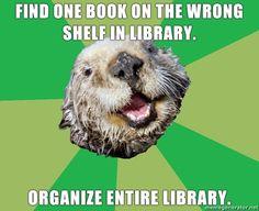 I love OCD otter. Hahahahahha!