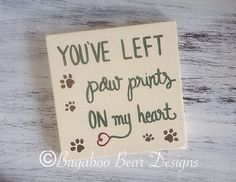 Hey, I found this really awesome Etsy listing at https://www.etsy.com/listing/189633222/youve-left-paw-prints-on-my-heart-canvas