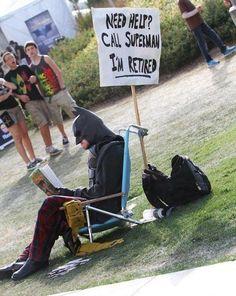 need help? call Superman. I'm retired.