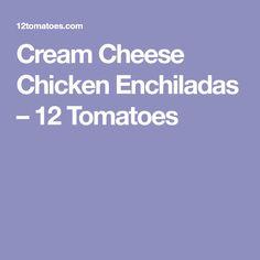 Cream Cheese Chicken Enchiladas – 12 Tomatoes