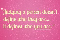 picture quotes on judgemental people | Judgemental Quotes http://www.birthrightearth.org/not-being-judgmental ...