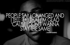 its okay to change as you get older people need to understand and be there as you change and not care