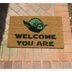 Fan of Star Wars you are? Fan of keeping the dirt off your carpet you are? Fan of my jokes you are? Well YODA WELCOME now c mon and welcome all your guests...
