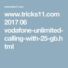 www.tricks11.com 2017 06 vodafone-unlimited-calling-with-25-gb.html