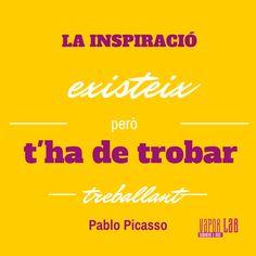 La inspiració existeix, però t'ha de trobar treballant. | Pablo Picasso #inspiration #coworking #motivation