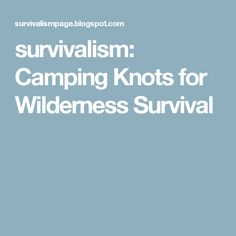 survivalism: Camping Knots for Wilderness Survival
