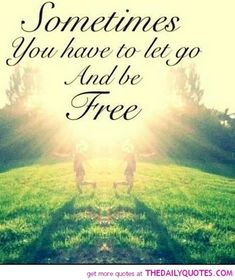 Let go and be free quote via www.thedailyquotes.com