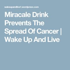 Miracale Drink Prevents The Spread Of Cancer | Wake Up And Live
