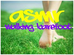 ASMR The useful benefits of walking barefoot http://www.youtube.com/watch?v=S0qdCT_qa1M