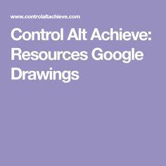 Control Alt Achieve: Resources Google Drawings