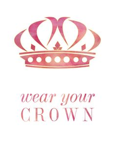 Wear your crown, Princess.