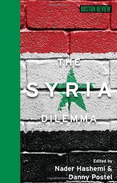 The Syria Dilemma (Boston Review Books) by Nader Hashemi,http://www.amazon.com/dp/026202683X/ref=cm_sw_r_pi_dp_VtZotb1XGMNGTE02