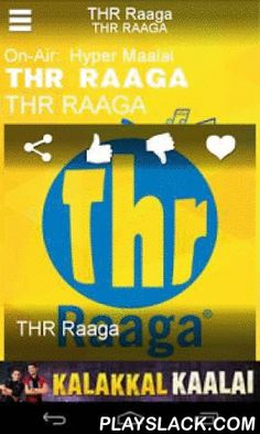 THR Raaga  Android App - playslack.com ,  Can't get enough of Indian entertainment? THR Raaga also offers the latest scoop on Tamil movies and the entertainment scene, making it the on-air home for all Tamil listeners in Malaysia. Creating content that ranges from Indian music, Indian entertainment news, humor to social values. With list of celebrity announcers….Anantha, Uthaya, Suresh, Ram, Revathy, Maran, Ahila, Gheetha, Shalu, Geethanjali, Jay & Yashini.