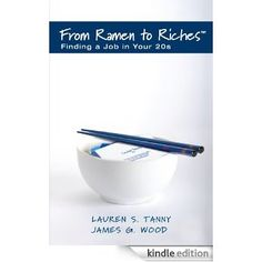 From Ramen to Riches: Finding a Job in Your 20s: A Young Professional's Guide to Career Search, Networking, Resume Writing, Interviewing, and Succeeding at Work eBook: Lauren S. Tanny, James G. Wood: Amazon.ca: Kindle Store