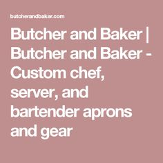 Butcher and Baker   Butcher and Baker - Custom chef, server, and bartender aprons and gear