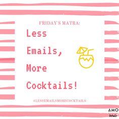 Friday's Mantra  #friday #fridaymood #fridaycelebration #fridayfeeling #mantra #fridaymantra #lessemailsmorecocktails #almostweekend #weekend