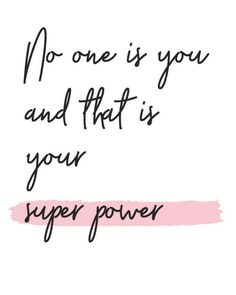 No one is you -- and THAT is your super power.