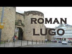 Lugo and Its Roman Wall: Past and Present as One