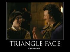 """""""Your highness"""".. i highly suggest you check this little known movie out, james franco and danny mcbride star in it, its HIGHlarious! """"never triangle face, i hate triangle face, it scares me."""""""